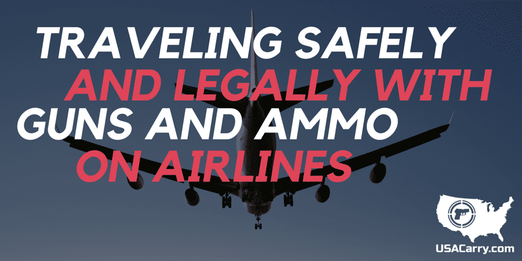 Traveling Safely and Legally with Guns and Ammo on Airlines