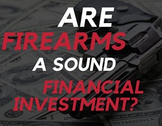 Are Firearms A Sound Financial Investment?