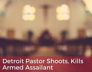 Detroit Pastor Shoots, Kills Armed Assailant
