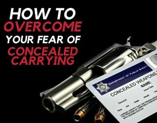 How to Overcome Your Fear Of Concealed Carrying