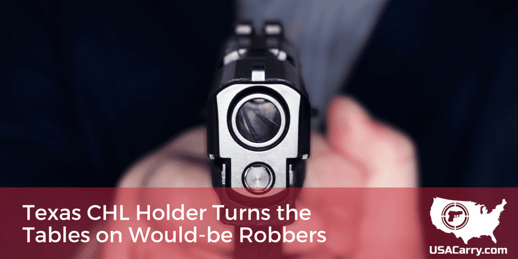 Texas CHL Holder Turns the Tables on Would-be Robbers