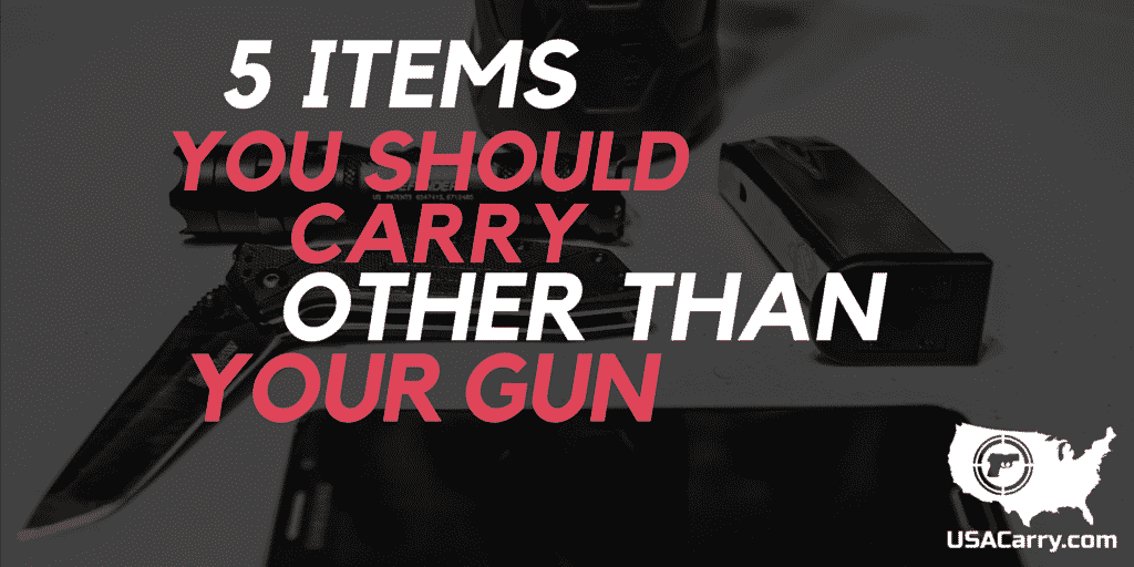 5 Items You Should Carry Other Than Your Gun