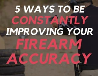 5 Ways To Be Constantly Improving Your Firearm Accuracy