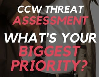 CCW Threat Assessment – What's Your Biggest Priority?