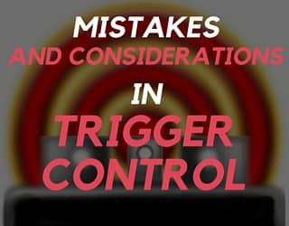 Mistakes and Considerations in Trigger Control