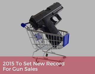 2015 To Set New Record For Gun Sales