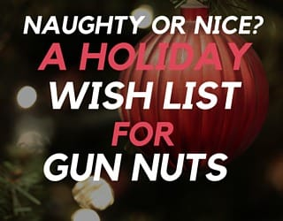 Naughty or Nice? A Holiday Wish List for Gun Nuts