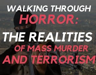 Walking Through Horror: The Realities of Mass Murder and Terrorism