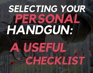 Selecting Your Personal Handgun: A Useful Checklist