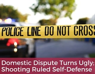 Domestic Dispute Turns Ugly; Shooting Ruled Self-Defense