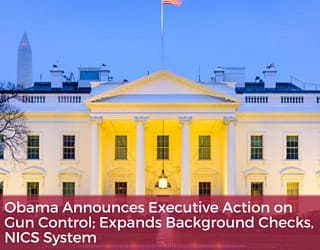 Obama Announces Executive Action on Gun Control; Expands Background Checks, NICS System