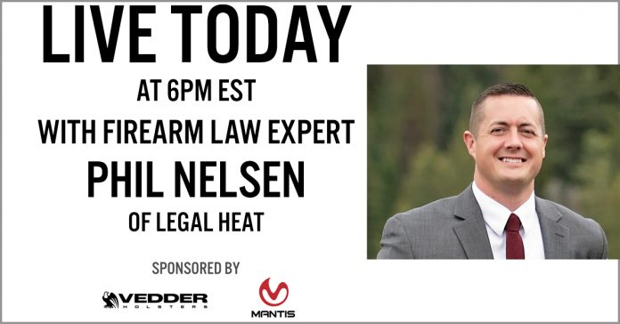 LIVE VIDEO @ 6PM EST: Firearm Law Expert Phil Nelsen from Legal Heat